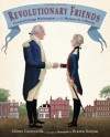 Revolutionary Friends: General George Washington and the Marquis de Lafayette - Selene Castrovilla, Drazen Kozjan