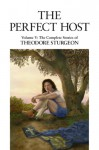 The Perfect Host: Volume V: The Complete Stories of Theodore Sturgeon: 5 - Theodore Sturgeon, Paul Williams, Larry McCaffery