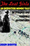 The Lost Girls: An Inspector Monde Tale of Strange and Terrible Adventures - John Booth