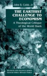 The Earthist Challenge To Economism: A Theological Critique Of The World Bank - John B. Cobb Jr.