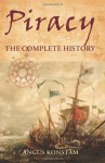 Piracy: The Complete History - Angus Konstam