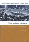 The United Nations: International Organization and World Politics - Robert E. Riggs, Lawrence Ziring, Jack C. Plano