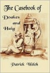 The Casebook of Doakes and Haig - Patrick Welch