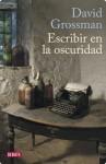 Escribir en la oscuridad (Spanish Edition) - David Grossman