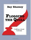 Flogging the Quill: Crafting a Novel that Sells - Ray Rhamey