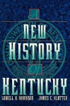A New History of Kentucky - Lowell Hayes Harrison, James C. Klotter