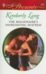 The Millionaire's Misbehaving Mistress - Kimberly Lang