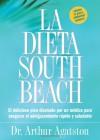 La Dieta South Beach: El delicioso plan disenado por un medico para asegurar el adelgazamiento rapido y saludable - Arthur Agatston