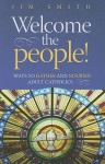 Welcome the People!: Ways to Gather and Nourish Adult Catholics - Jim Smith