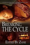 Breaking the Cycle - Zane, D.V. Bernard, Nane Quartay, Tracy Price-Thompson, Collen Dixon, Dywane D. Birch, Shonda Cheekes, J.L. Woodson