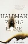 Halbman Steals Home - B. Glen Rotchin