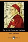 Dante: His Times and His Work (Dodo Press) - Arthur John Butler