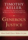 Generous Justice: How God's Grace Makes Us Just - Timothy Keller