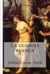 La Guardia Blanca - Juan L Iribas, Arthur Conan Doyle