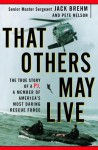 That Others May Live: The True Story of a PJ, a Member of America's Most Daring Rescue Force - Jack Brehm, Pete Nelson