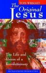 The Original Jesus: The Life and Vision of a Revolutionary - Tom Wright