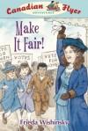 Make It Fair! (Canadian Flyer Adventures Series #15) - Frieda Wishinsky, Patricia Ann Lewis-MacDougall