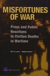 Misfortunes of War: Press and Public Reactions to Civilian Deaths in Wartime - Eric V. Larson, Bogdan Savych
