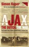 Ajax, the Dutch, the War: The Strange Tale of Soccer During Europe's Darkest Hour - Simon Kuper