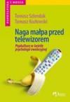Naga małpa przed telewizorem. Popkultura w świetle psychologii ewolucyjnej - Tomasz Kozłowski, Tomasz Szlendak
