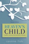 Heaven's Child; A true story of family, friends, and strangers - Caroline Flohr