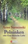 Polninken oder Eine deutsche Liebe. Roman. - Arno Surminski