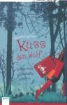 Küss den Wolf. Rotkäppchens zauberhafte Lovestory - Gabriella Engelmann