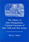 The Library of John Montgomerie, Colonial Governor of New York and New Jersey - Kevin J. Hayes
