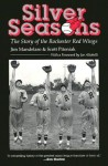 Silver Seasons: The Story of the Rochester Red Wings - Jim Mandelaro, Scott Pitoniak