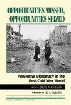 Opportunities Missed, Opportunities Seized: Preventive Diplomacy in the Postdcold War World - Bruce W. Jentleson, Lee H. Hamilton