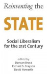 Reinventing The State: Social Liberalism For The 21st Century - Duncan Brack, Richard S. Grayson
