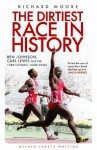The Dirtiest Race in History: Ben Johnson, Carl Lewis and the 1988 Olympic 100m Final (Wisden Sports Writing) - Richard Moore