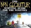 The Non Sequitur Survival Guide for the Nineties - Wiley Miller