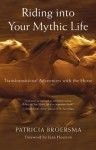 Riding into Your Mythic Life - Patricia Broersma, Jean Houston
