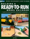 Building a Ready-To-Run Model Railroad: A Quick and Easy Layout from Off-The-Shelf Components - Jeff Wilson
