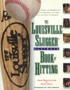 The Louisville Slugger Ultimate Book of Hitting - John Monteleone, Mark Gola