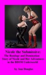 Nicole the Submissive: The Bondage and Domination Story of Nicole and Her Adventures in the BDSM Underworld - Ann Douglas