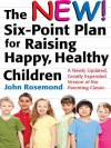 The New Six-Point Plan for Raising Happy, Healthy Children: A Newly Updated, Greatly Expanded Version of the Parenting Classic - John Rosemond