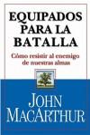 Equipados Para la Batalla: Como Resistir al Enemigo de Tu Alma - John F. MacArthur Jr., Eduardo Jibaja