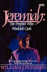 Jeremiah: The Prophet Who Wouldn't Quit - William J. Petersen