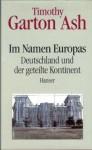 Im Namen Europas. Deutschland Und Der Geteilte Kontinent - Timothy Garton Ash