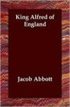King Alfred of England - Jacob Abbott, Jacob Abbott
