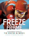Freeze Frame: A Photographic History of the Winter Olympics - Sue Macy
