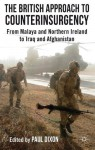 The British Approach to Counterinsurgency: From Malaya and Northern Ireland to Iraq and Afghanistan - Paul Dixon