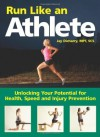 Run Like an Athlete: Unlocking Your Potential for Health, Speed and Injury Prevention - Jay Dicharry
