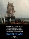 Narrative of the Most Extraordinary and Distressing Shipwreck of the Whale-Ship Essex - Owen Chase