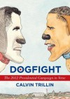 Dogfight: An Occasionally Interrupted Narrative Poem About the Presidential Campaign - Calvin Trillin