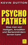 Psychopathen: Was man von Heiligen, Anwälten und Serienmördern lernen kann (German Edition) - Kevin Dutton, Ursula Pesch