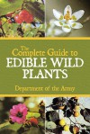 The Complete Guide to Edible Wild Plants - U.S. Department of the Army