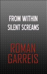 From Within Silent Screams - Roman Garreis